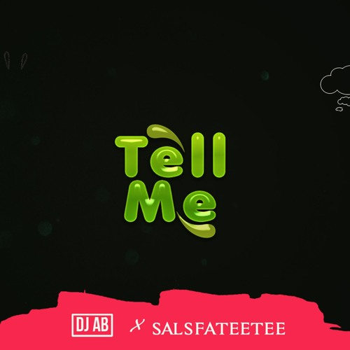 Tell me Ft. Sals Fateetee