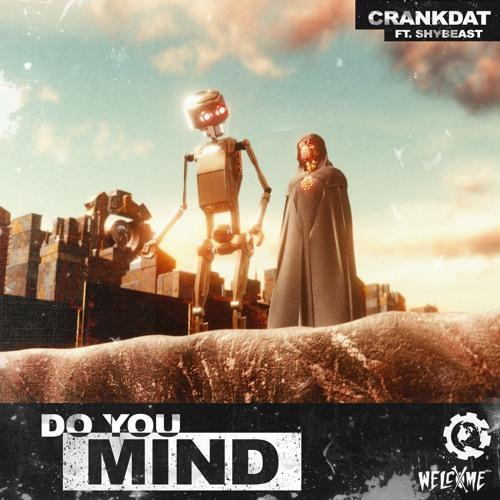 CRANKDAT - DO YOU MIND (FEAT. SHYBEAST)
