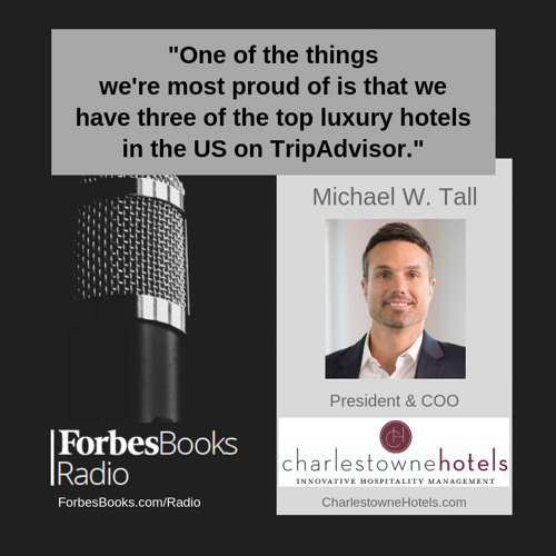 Michael W. Tall, President & COO of Charlestowne Hotels (CharlestowneHotels.com); their portfolio of properties has doubled twice under Michael's leadership as their hotels keep winning prestigious awards from TripAdvisor, Condé Nast Traveler and more.
