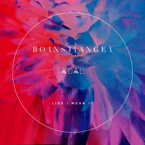 Born Stranger x ADAL - Like I Mean It