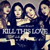 💔Kill This Love💔