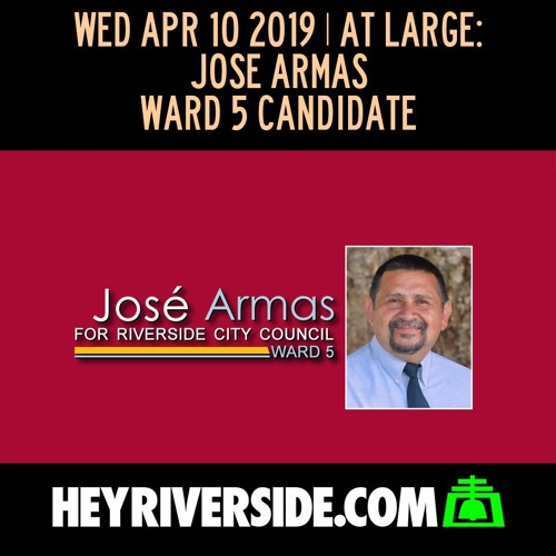 EPATLG054 WEDNESDAY APRIL 10TH - AT LARGE: JOSE ARMAS, RIVERSIDE CITY COUNCIL WARD 5 CANDIDATE