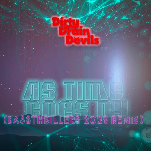 AS TIME GOES BY' (BASSTHRILLERS 2029 REMIX)Dirty Drain Devills - MP3