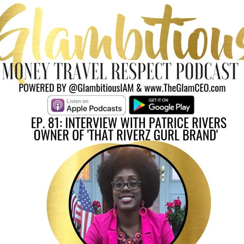 """EP. 81: Interview with Patrice Rivers, Owner of """"That Riverz Gurl Brand"""""""