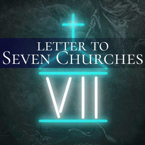 Letter to the Seven Churches - Deacon Bill Thrasher