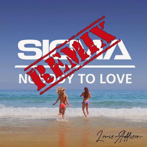 Sigma - Nobody To Love (Louis Addison Remix) by Louis Addison   Free
