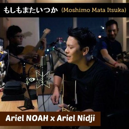 "Ariel NOAH - Moshimo Mata Itsuka ""もしもまたいつか""(Mungkin Nanti) ft. Ariel Nidji"