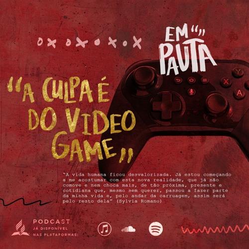 A culpa é do videogame?