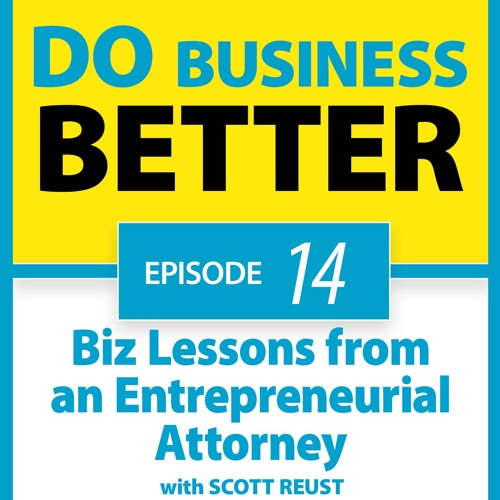 14 - Biz Lessons From An Entrepreneurial Attorney - Scott Reust