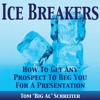 """Ice Breakers! How To Get Any Prospect To Beg You For A Presentation By Tom """"Big Al"""" Schreiter Audiob"""