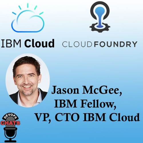 IBM Cloud / Cloud Foundry Update w/ Jason McGee