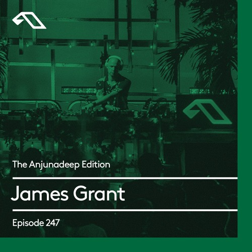 The Anjunadeep Edition 247 James Grant (4 Hour Extended Mix)