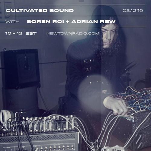 Cultivated Sound Newtown Radio 023: Soren Roi Live & Adrian Rew
