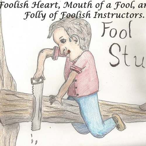 Fool Study  Foolish Heart Mouth Of A Fool And The Folly Of Foolish Instructors