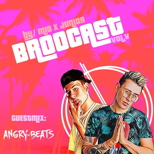 BROOCAST #005 | MIO x JUNIOR | GUESTMIX by ANGRY X BEATS
