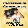 SET DE FUNK LIGHT 2019 - SÓ AS BRABAS! AS TOP! DJ EDUARDO ROMA