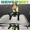 Download Never Met (prod. 10Fifty) Mp3