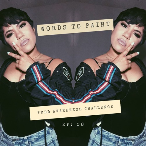 Words To Paint EP 08: PMDD Awareness Challenge