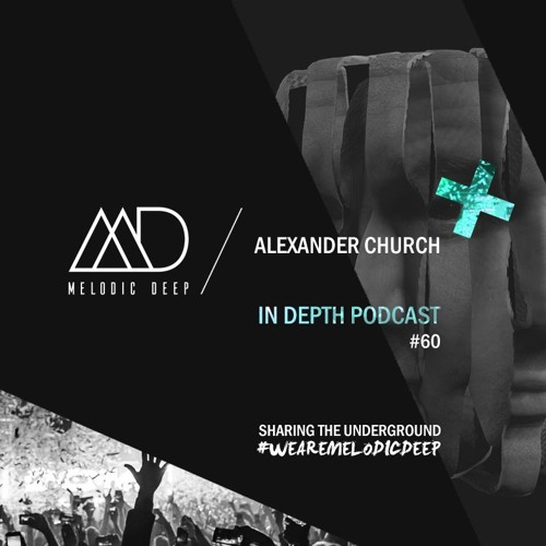 MELODIC DEEP IN DEPTH PODCAST #060 / ALEXANDER CHURCH