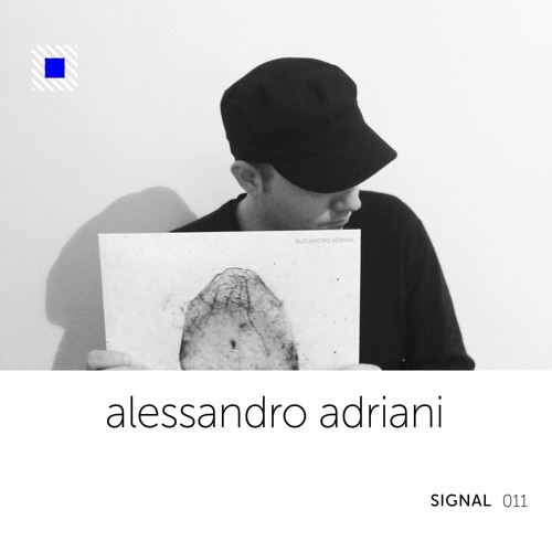 SIGNAL 011: Alessandro Adriani