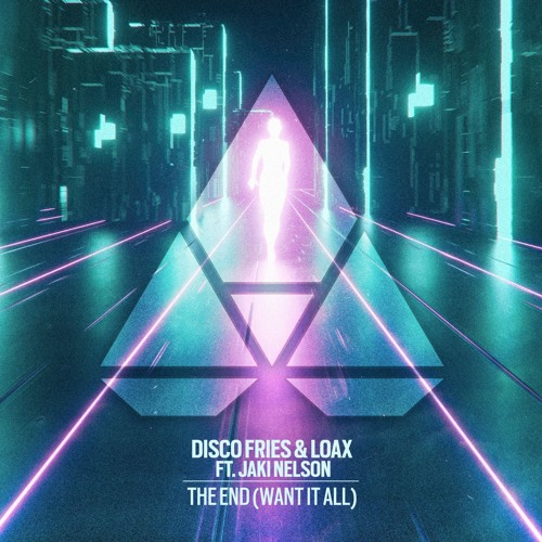 Disco Fries & LoaX - The End (Want It All) ft. Jaki Nelson