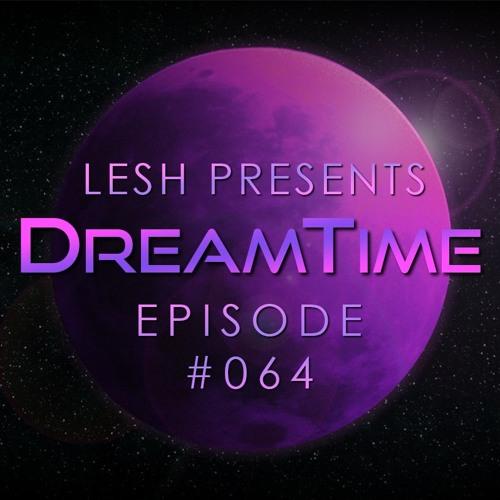 ♫ DreamTime Episode #064