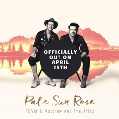 FDVM & Matthew And The Atlas - Pale Sun Rose (Officially out now - Link in description)