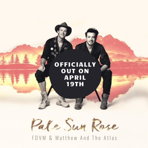 FDVM & Matthew And The Atlas - Pale Sun Rose (Officially out on April 19th!)