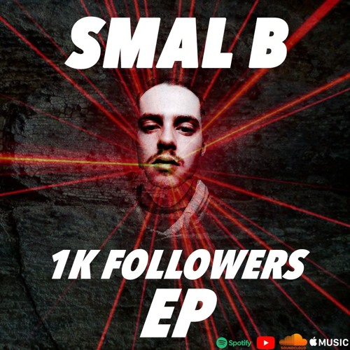 SMAL B - 1K FOLLOWERS EP by SMAL B | Free Listening on SoundCloud