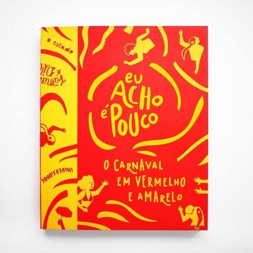 """Livro """"Eu Acho é Pouco - O Carnaval em vermelho e amarelo"""""""