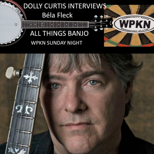 WPKN's Dolly Curtis Interviews Bela Fleck