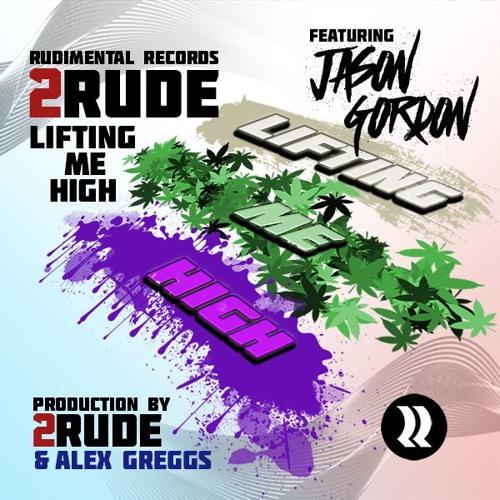 Lifting Me High - 2Rude ft. Jason Gordon(Alex Greggs Remix)