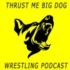 Thrust me big dog wrestling podcast episode 5 mania weekend reactions!