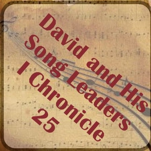 David And His Song Leaders  I Chronicle 25
