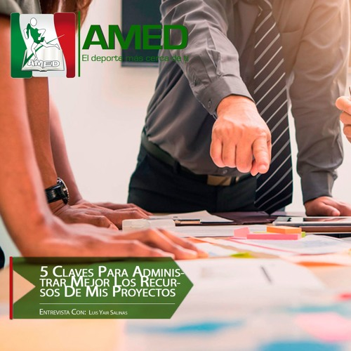 Podcast 278 AMED - 5 Claves Para Administrar Mejor Los Recursos De Mis Proyectos Y Negocios