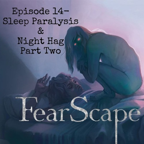 FearScape 14. Sleep Paralysis & Night Hag Part Two