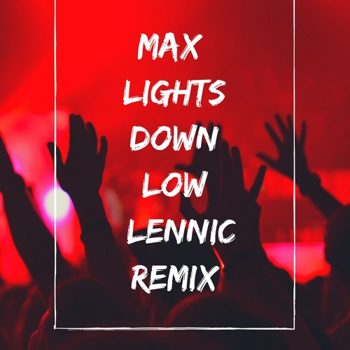 Max- Lights Down Low( Lennic Remix)