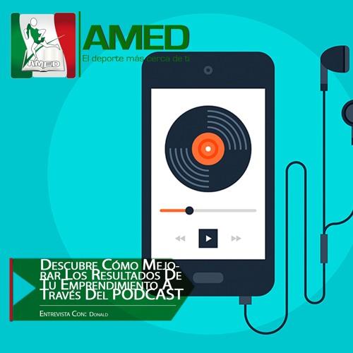Podcast 282 AMED - Descubre Cómo Mejorar Los Resultados De Tu Emprendimiento A Través Del PODCAST