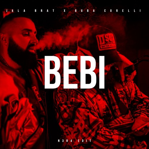 Jala Brat & Buba Corelli - BEBI (N3R4 Edit)