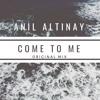 Anil Altinay - Come To Me (Original Mix)