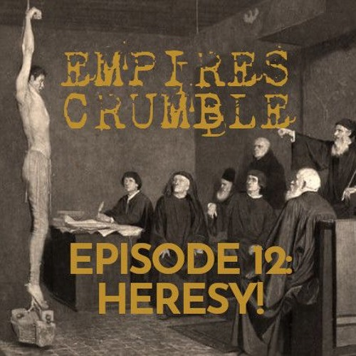 Episode 12: HERESY!