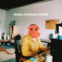 MARIA, I'M DRUNK [COVER]