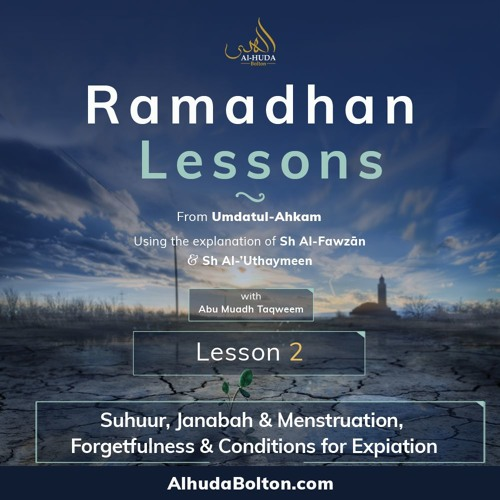 Ramadhan Lesson 2: Suhuur, Janabah & Menstruation, Forgetfulness & Conditions For Expiation