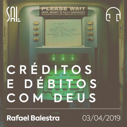 Créditos e Débitos com Deus - Rafael Balestra - 03/04/2019