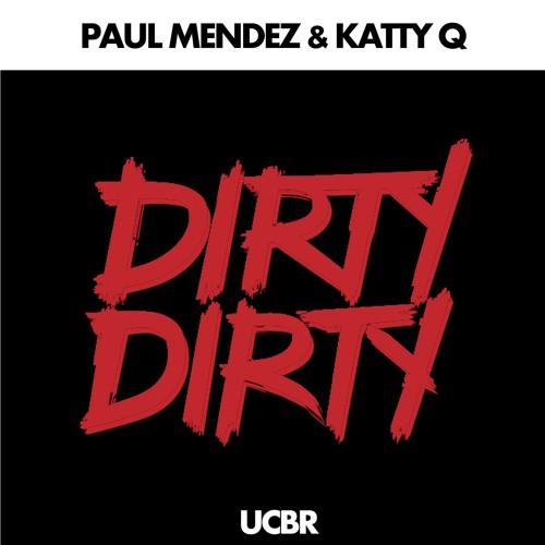 Paul Mendez & Katty Q - Dirty Dirty