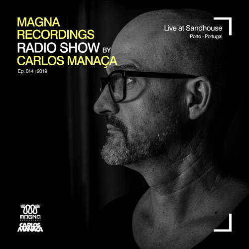 Magna Recordings Radio Show by Carlos Manaça #14 2019 | Live at Sandhouse [Porto] Portugal