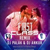 First Class - Kalank - Official Remix - DJ Palak, DJ Ankur & Vdj Sarfraz  (Koushik Music)