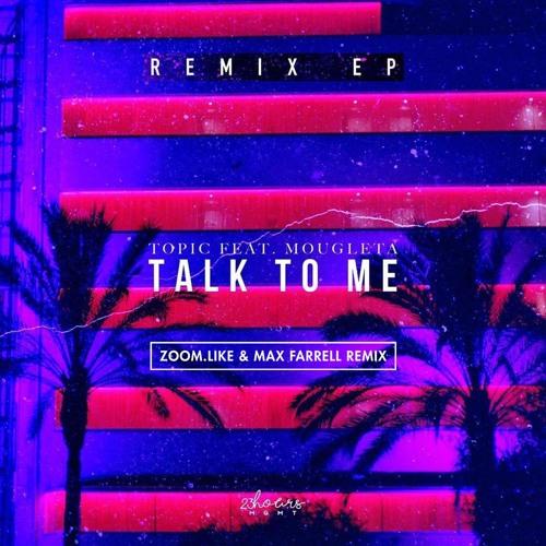 Talk To Me (Zoom.Like & Max Farrell Remix) - Topic feat. Mougleta