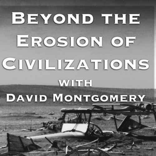 Episode 107 | Beyond the Erosion of Civilizations with David Montgomery
