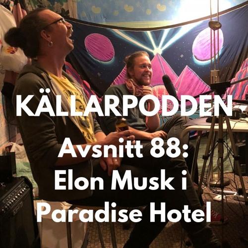 Avsnitt 88: Elon Musk i Paradise Hotel